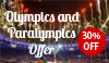 Olympics and Paralympics Offer 30% OFF